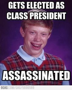 Bad Luck Brian - this one is just too funny!