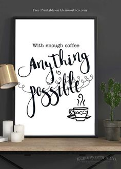 With Enough Coffee Anything is Possible, Free Printable download for your home. Frame it for inspiration & place anywhere in your home. Coffee is good!