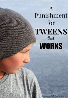 Are you having trouble finding a punishment that works?  Here's one that does and you'll want to read about it.  A Punishment that WORKS - Keeping Life Sane