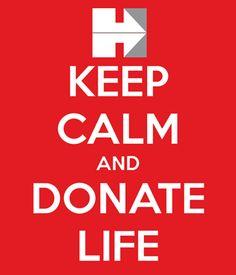 Keep calm and donate life.  www.DonateLifeAZ.com