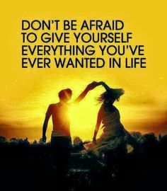 Don't be afraid to give yourself everything you've ever wanted in life | Inspirational Quotes