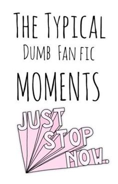 "Read ""The Typical Dumb Fan Fic Moments - Chapter Two"" Wattpad Books, Just Stop, Chapter One, One Direction, Dumb And Dumber, My Books, This Book, In This Moment, Fan"