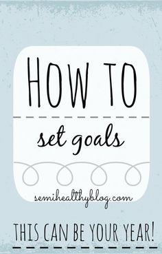 How to Set Goals [2014 Goals] - Diary of a Semi-Health Nut