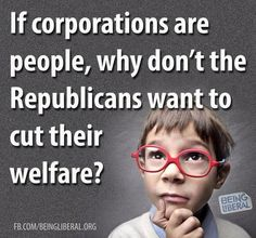 Republicans love to give money to corporations making billions in profit. You know the very people that can give the republicans millions in campaign funding. The unending corruption of the Republican Party.