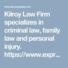 Kilroy Law Firm specializes in criminal law, family law and personal injury. https://www.expressupdate.com/places/NR5BFBCW