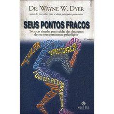 Seus Pontos Fracos - Wayne W. Dyer