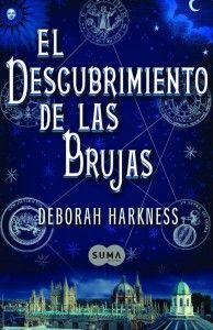 """El descubrimiento de las brujas de Deborah Harkness. Ed. Suma de letras. """"Empieza con la ausencia y el deseo. Empieza con sangre y miedo. Empieza con el descubrimiento de las brujas. En el corazón de la Biblioteca Bodleiana de Oxford, la apasionada historiadora Diana Bishop se topa en medio de sus investigaciones..."""" + info a http://deborahharkness.com - Feu un tastet a http://www.megustaleer.com/libros/el-descubrimiento-de-las-brujas-el-descubrimiento-de-las-brujas-1/SL52190/fragmento/"""