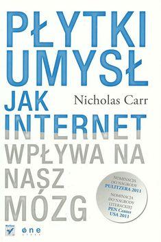 Jak internet wpływa na nasz mózg - Carr Nicholas, Rojek Katarzyna Internet, Books To Read, My Books, Beautiful Mind, Self Development, Reading Lists, Just Do It, Learn English, Book Lovers