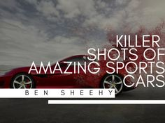 Ben Sheehy shares killers shots of amazing sports cars. Please visit BenSheehy.com to learn more.