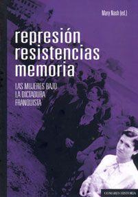 Represion bajo el franquismo. Las mujeres bajo la dictadura franquista. Mary Nash. 2013.