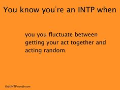 """random? - nothing is random to the INTP - non-INTPs have use for the word """"random"""" to satisfy their inability to see the patterns INTPs easily see in chaos"""