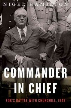 "In the next installment of the ""splendid memoir Roosevelt didn't get to write"" (New York Times), Nigel Hamilton tells the astonishing story of FDR's year-long, defining battle with Churchill, as the war raged in Africa and Italy."
