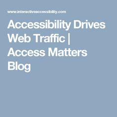 Having an accessible website, one that complies with Section 508 standards and WCAG standards, also draws traffic from non-disabled users and it enhances search engine optimization (SEO). Web Accessibility, Seizure Disorder, Learning Disabilities, Search Engine Optimization, Blog, Blogging