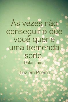 #DalaiLama - nem tudo o que desejamos é o melhor para nós... #citações , #quotes