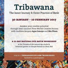 Batik & Natural Dyes in Bali with Agus Ismoyo and Nia Fliam  30 January to 10 February 2017  Space limited to 12 participants  We have known Nia and Ismoyo since the 1990s and have always been fans of both their work and the cultural integrity of their practice. Through Ismoyos family heritage their creative process draws directly from traditional practices of Javanese batik. Through Nias educational background they have developed a process for sharing the foundations of this creative…