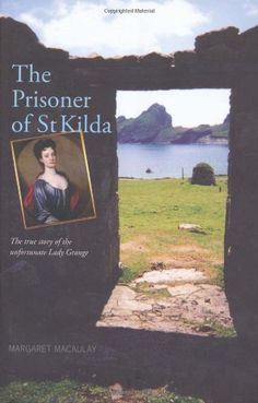 The Prisoner of St Kilda: The true story of the unfortunate Lady Grange by Margaret Macaulay http://www.amazon.co.uk/dp/1906817022/ref=cm_sw_r_pi_dp_Owz8tb0A60105