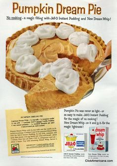 Pumpkin Dream Pie recipe from 1959 Jell-O advertising 1 pkg. Jell-O Instant Vanilla Pudding 1 cup canned pumpkin tsp. pumpkin pie spice 1 baked pie shell (cooled) Prepare Dream Whip with cup milk and. Baked Pumpkin, Pumpkin Recipes, Pie Recipes, Baking Recipes, Dessert Recipes, Eggless Pumpkin Pie Recipe, No Bake Pumpkin Pie, Dessert Ideas, Sweet Recipes