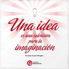 ¡Una idea es una salvación para la imaginación!