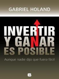 Invertir Y Ganar Es Posible Gabriel Holand