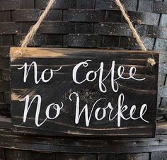 No Coffee No Workee Wooden Sign, by Our Backyard Studio in Mill Creek, WA. Painted on an old scrap piece of reclaimed fence board, this rustic wood sign features free-hand lettering in off-white against a black background (no stencils, vinyl, or transfers were used).