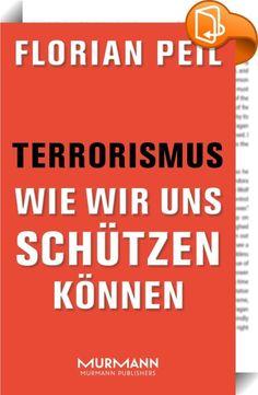 Terrorismus - wie wir uns schützen können    :  Terrorismus ist zu einer konkreten Gefahr für uns alle geworden. In diesem Buch erfährt jeder, was er gegen die Bedrohung durch den Terrorismus und das durch sie erzeugte Gefühl der Hilflosigkeit tun kann.  Terroristische Anschläge können heute jeden überall treffen - zu Hause oder an beliebten Reisezielen. Der renommierte Terrorismusexperte Florian Peil zeigt, wie wir uns vor dem Terrorismus schützen können. Er beschreibt, welche Ziele T...