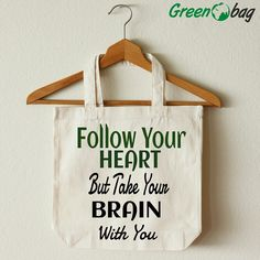 #GreenoBag #quoteoftheday Follow your heart but don't forget your brains