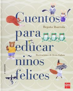 Cuentos para educar niños felices Para Padres Y Maestros: Amazon.es: Begoña Ibarrola, Jesús Gabán: Libros