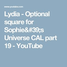 Lydia - Optional square for Sophie's Universe CAL part 19 - YouTube