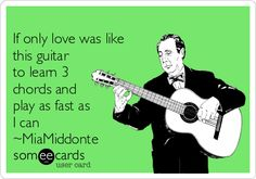 If only love was like this guitar to learn 3 chords and play as fast as I can ~MiaMiddonte