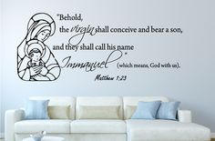 Matthew 1:23 ...Behold the Virgin...Christian Wall Decal Quotes.For more information:http://creativewallquotes.com/new-bible-verses-c-74/matthew-123-behold-the-virginchristian-wall-decal-quotes-p-599.html?zenid=ed06676efc7935ba0f4b84f263f47285