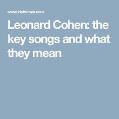 Leonard Cohen: the key songs and what they mean