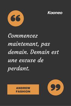 """""""Commencez maintenant, pas demain. Demain est une excuse de perdant."""" Andrew Fashion #citation #andrewfashion"""