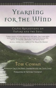 Yearning for the Wind: Celtic Reflections on Nature and the Soul by Tom Cowan http://www.amazon.com/dp/1577314115/ref=cm_sw_r_pi_dp_1qfPtb1N9S445KMK