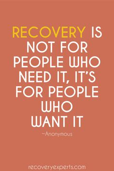 Addiction Recovery Quote: Recovery is not for people who need it, it's for people who want it.-Anonymous   Call us now! (844) 630-6741