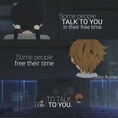 Some people talk to you in their free time. Some people free their time to talk to you. Naruto Quotes, Sad Anime Quotes, Manga Quotes, Happy Quotes, True Quotes, Funny Quotes, Tokyo Ghoul Quotes, Tamako Love Story, Meant To Be Quotes