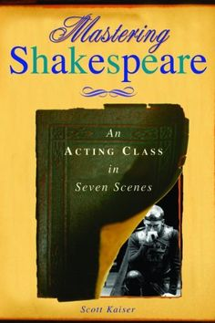 Mastering Shakespeare: An Acting Class in Seven Scenes by Scott Kaiser. Save 6 Off!. $23.49. Publisher: Allworth Press; 1 edition (October 1, 2003). Author: Scott Kaiser. Publication: October 1, 2003