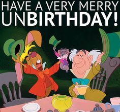 Have a very merry Unbirthday!