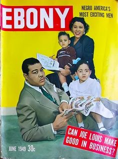 The Joe Louis Family - Ebony Magazine, June, 1949 Champion Boxer Jet Magazine, Black Magazine, Ebony Magazine Cover, Magazine Covers, Dona Summer, John Johnson, Hbo Documentaries, Joe Louis, Vintage Black Glamour