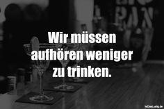 Lustiger BilderSpruch - Wir müssen aufhören weniger zu trinken.