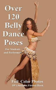 Over 120 Belly Dance Poses for Students and Performers - Kindle edition by DP Lifestyles. Health, Fitness & Dieting Kindle eBooks @ Amazon.com.