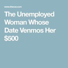 The Unemployed Woman Whose Date Venmos Her $500