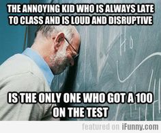 The Annoying Kid Who Is Always Late To Class...