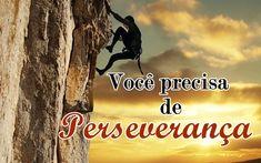 Você precisa de perseverança