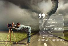Convierte siempre una situación negativa en una positiva http://edgarjrodriguez.com/photos/convierte-siempre/