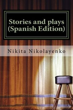 Stories and plays (Spanish Edition) by Nikita Alfredovich... https://www.amazon.com/dp/1546493611/ref=cm_sw_r_pi_dp_x_9HddzbSQYAF34