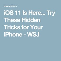 iOS 11 Is Here... Try These Hidden Tricks for Your iPhone - WSJ