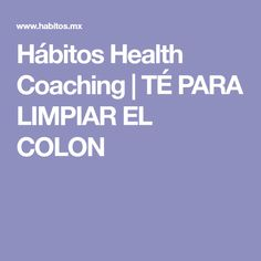 Hábitos Health Coaching | TÉ PARA LIMPIAR EL COLON