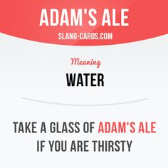 """""""Adam's ale"""" means water. Example: Take a glass of Adam's ale if you are…"""