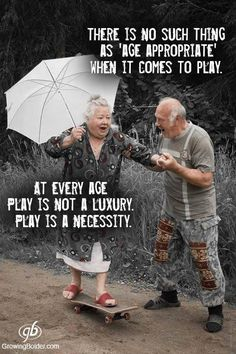 There is no such thing as 'Age Appropriate', When it comes to Play.  ~  At every age,  Play is not a Luxury.  Play is a Necessity.