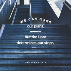 """""""A man's heart deviseth his way: but the Lord directeth his steps."""" Proverbs 16:9 KJV http://bible.com/1/pro.16.9.kjv"""